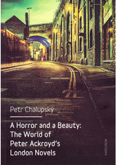 Obal knihy A Horror and a Beauty: The World of Peter Ackroyd's London Novels EN
